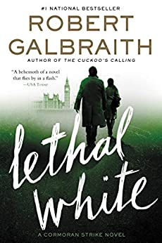 Lethal White (Cormoran Strike Book 4) by [Galbraith, Robert]