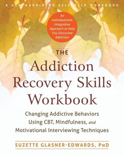 The Addiction Recovery Skills Workbook: Changing Addictive Behaviors Using CBT, and Mindfulness, and Motivational Interviewing