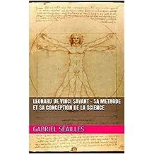 Léonard de Vinci savant – Sa méthode et sa conception de la science (French Edition)