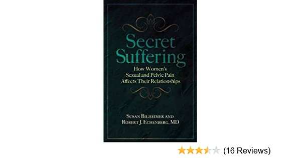 Secret Suffering How Womens Sexual and Pelvic Pain Affects Their Relationships