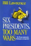 Six Presidents, Too Many Wars, Bill Lawrence, 0841501432