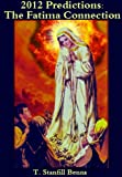 2012 Predictions: The Fatima Connection Part 1 (Part One of Five)