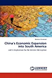 China's Economic Expansion into South Americ, Nicholas Bernhard, 3848481561
