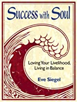 Success With Soul-- Loving Your Livelihood, Living In Balance