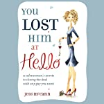 You Lost Him at Hello: From Dating to 'I Do': Secret Strategies from One of America's Top Dating Coaches | Jess McCann