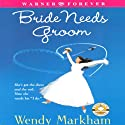 Bride Needs Groom Audiobook by Wendy Markham Narrated by Erin Bennett