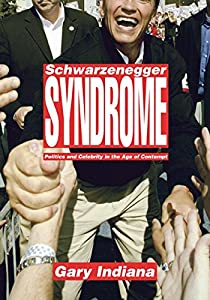 Schwarzenegger Syndrome: Politics and Celebrity in the Age of Contempt from The New Press