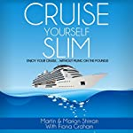 Cruise Yourself Slim: Enjoy Your Cruise...Without Piling on the Pounds! | Martin Shirran,Marion Shirran,Fiona Graham