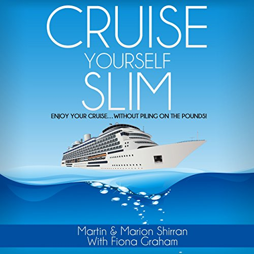 Cruise Yourself Slim: Enjoy Your Cruise.Without Piling on the Pounds!