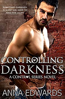 Controlling Darkness (The Control Series Book 4) by [Edwards, Anna]