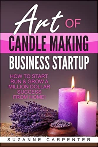 Art Of Candle Making Business Startup How To Start Run Grow A