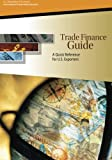 Trade Finance Guide: a Quick Reference for U. S. Exporters, U. S. Department U.S. Department of Commerce, 1495480798