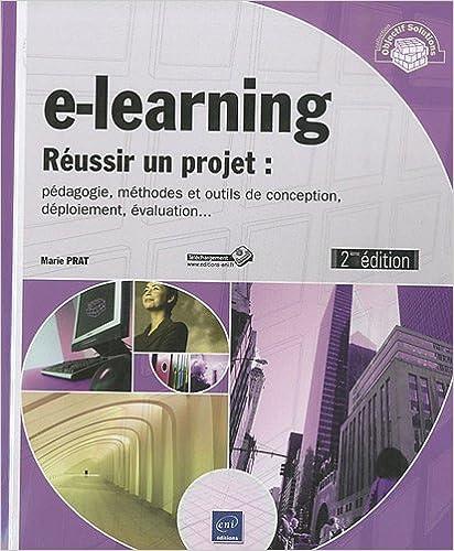 e-learning - Réussir un projet - pédagogie, méthodes et outils de conception, déploiement, évaluation. (2ième édition)
