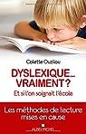 Dyslexique... Vraiment ?- et si l'on soignait l'école. Les méthodes de lecture mises en cause par Ouzilou