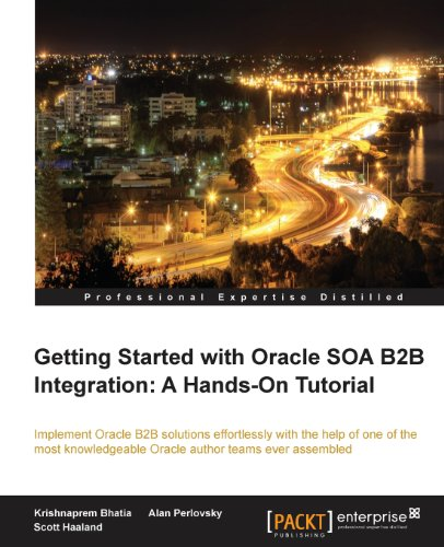 Getting Started with Oracle SOA B2B Integration by Alan Perlovsky , Krishnaprem Bhatia , Scott Haaland, Publisher : Packt Publishing