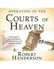 Operating in the Courts of Heaven (Revised and Expanded): Granting God the Legal Rights to Fulfill His Passion and Answer Our Prayers