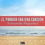 El paraíso era una canción [Paradise Was a Song] | Fernando Riquelme