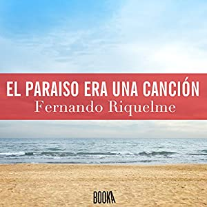 El paraíso era una canción [Paradise Was a Song] Audiobook