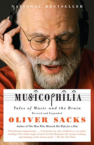 Musicophilia: Tales of Music and the Brain, Revised and Expanded Edition (Musicophilia Tales Of Music And The Brain)