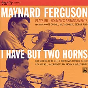 I Have But Two Horns / Plays Bill Holman's Arrangements