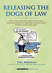 Unleashing the Dogs of Law: How to Win Your Legal Dispute or at least struggle through it without losing your shirt (Law & Disorder Book 3)