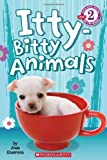 Front cover for the book Scholastic Reader Level 2: Itty Bitty Animals by Joan Emerson