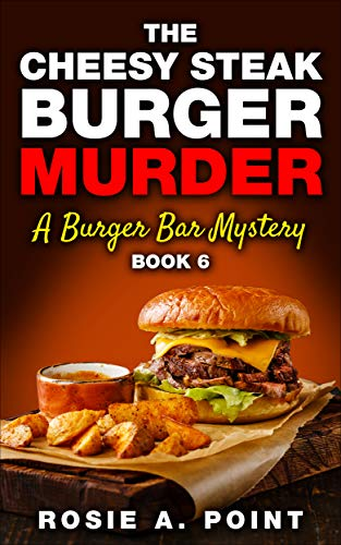 The Cheesy Steak Burger Murder (A Burger Bar Mystery Book 6) by [Point, Rosie A.]