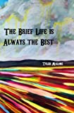 The Brief Life Is Always the Best, Tyler Malone, 1937131114