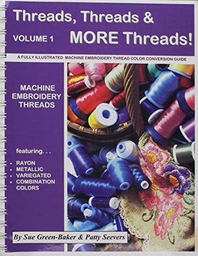 Threads, Threads & MORE Threads; A Fully Illustrated Machine Embroidery Thread Color Conversion Guide (Vol. 1)