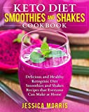 Keto Diet Smoothies and Shakes Cookbook: Delicious and Healthy Ketogenic Diet Smoothies and Shakes Recipes that Everyone Can Make at Home