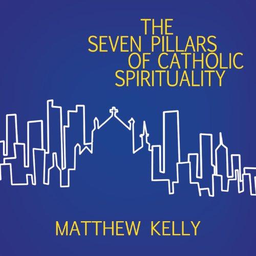- The Seven Pillars of Catholic Spirituality