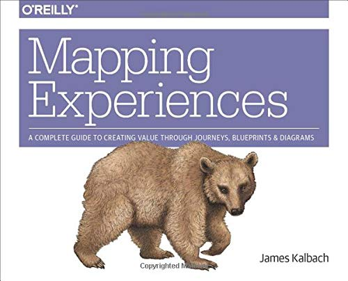 Mapping Experiences  A Guide To Creating Value Through Journeys Blueprints And Diagrams