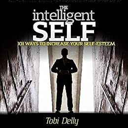 Download for free The Intelligent Self: 101 ways to increase your self-esteem