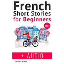 French: Short Stories for Beginners + French Audio Vol 2: Improve your reading and listening skills in French. Learn French with Stories (French Short Stories for beginners) (French Edition)
