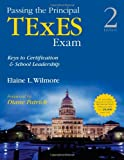 Passing the Principal TExES Exam : Keys to Certification and School Leadership, Wilmore, Barbara (Elaine) L. (Litchfield), 1452286019