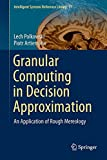 Granular Computing in Decision Approximation : An Application of Rough Mereology, Polkowski, Lech and Artiemjew, Piotr, 3319128795