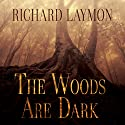 The Woods Are Dark Audiobook by Richard Laymon Narrated by Bob Dunsworth