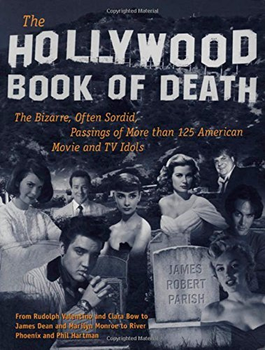 Download By James Parish The Hollywood Book of Death: The Bizarre, Often Sordid, Passings of More than 125 American Movie and (1st) ebook