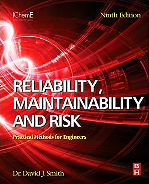 Reliability Maintainability And Risk Ninth Edition Practical Methods For Engineers Smith Bsc Phd Ceng Fiee Fiqa Honfsars Migase David J 9780081020104 Amazon Com Books