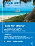 Cruising Guide to Belize and Mexico's Caribbean Coast, Including Guatemala's Rio Dulce, Freya Rauscher, 0975575317