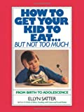 How to Get Your Kid to Eat: But Not Too Much, Ellyn Satter, 0915950839