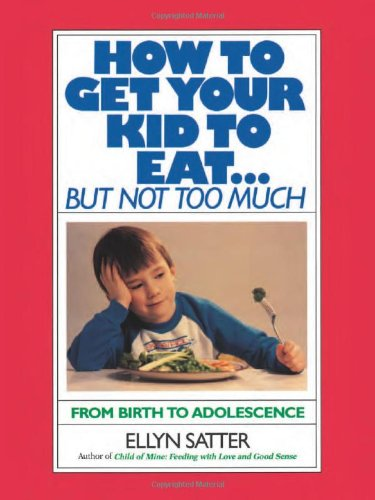 How to Get Your Kid to Eat: But Not Too Much