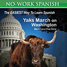 Yaks March on Washington: No-Work Spanish Audiobook, Title 1 - English and Spanish Edition Audiobook by Anne Emerick Narrated by Jean Marc Berne