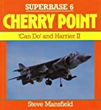Cherry Point No No. 6 : Can-Do and Harrier II, Superbase, Mansfield, Steve, 0850458951