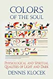 img - for Colors of the Soul: Physiological and Spiritual Qualities of Light and Dark book / textbook / text book