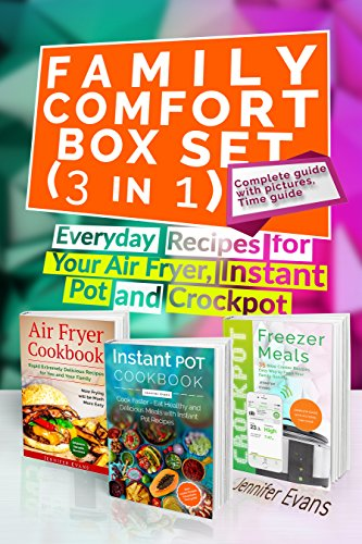 Family Comfort Box Set (3 in 1) - Everyday Recipes for Your Air Fryer, Instant Pot and Crockpot by Jennifer Evans