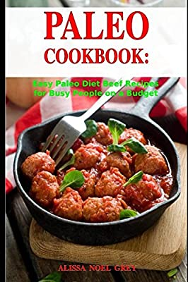 Paleo Cookbook: Easy Paleo Diet Beef Recipes for Busy People on a Budget: Gluten-free Diet Cookbook (Gluten-free and Low Carb Ketogenic Diet Cooking)