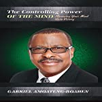 The Controlling Power of the Mind: Renewing Your Mind unto Victory | Gabriel Amoateng-Boahen