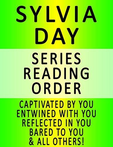 >READ> SYLVIA DAY — SERIES READING ORDER (SERIES LIST) — IN ORDER: CAPTIVATED BY YOU, ENTWINED WITH YOU, REFLECTED IN YOU, BARED TO YOU, BLOOD AND ROSES & ALL OTHERS!. Nuevo Nursing health Since floral Heritage already Required