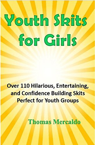 Youth Skits for Girls: Over 110 Hilarious, Entertaining, and Confidence Building Skits Perfect for Youth ()